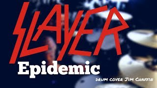 Epidemic - Slayer Drum Cover  Jim Chaffin