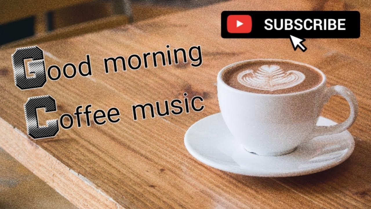 Good Morning Coffee Music Youtube