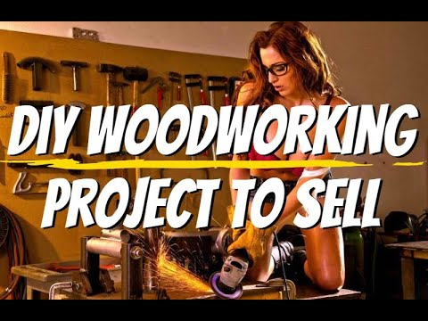 DIY Woodworking Projects to Sell - Love and Do What you Do Best