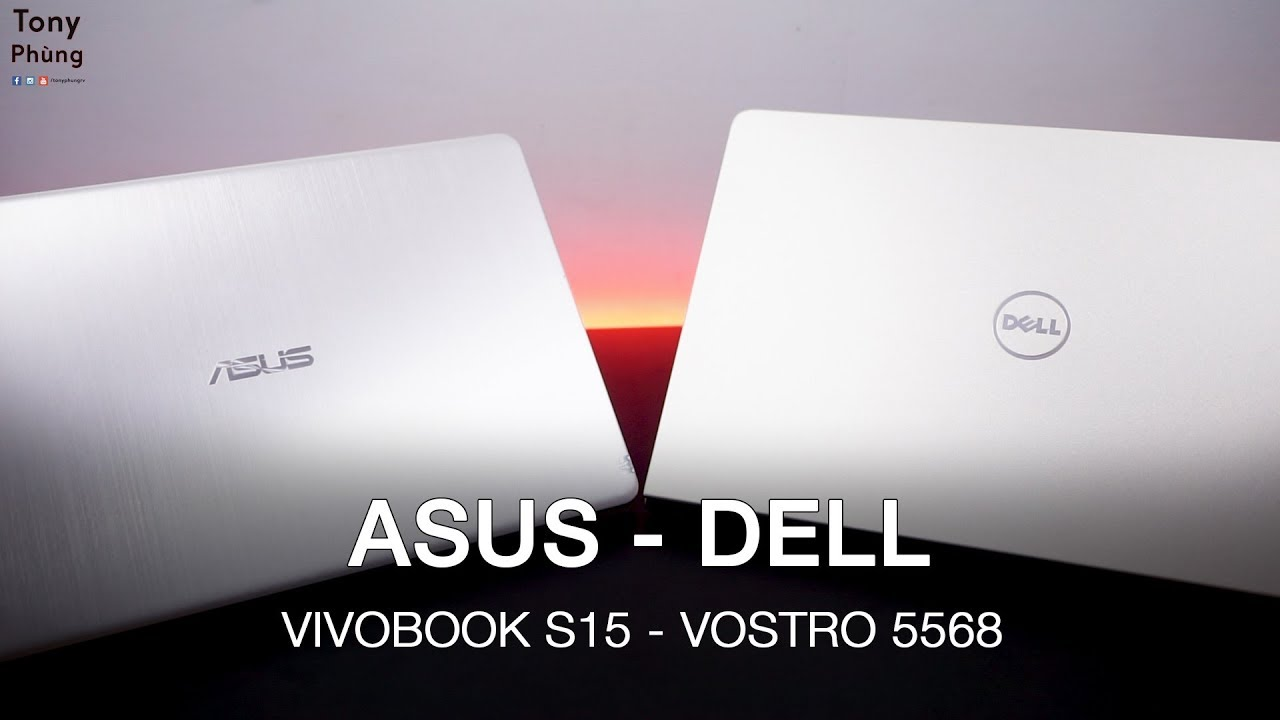 [Laptop] Asus Vivobook S15 vs Dell Vostro 5568 – Lựa chọn nào tốt cho sinh viên?  Tony Phùng