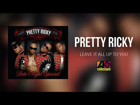 Pretty Ricky - Leave It Up All To You (Official Audio)