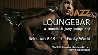 Jazz Loungebar - Selection #43 The Funky World, HD, 2016, Smooth Lounge Music