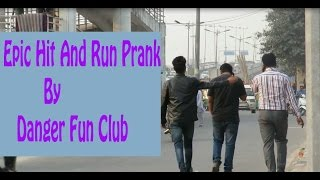 Epic HIT AND RUN Prank in Delhi | Danger Fun Club | Pranks In India | Second Edition