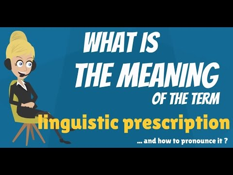 What is LINGUISTIC PRESCRIPTION? What does LINGUISTIC PRESCRIPTION mean?