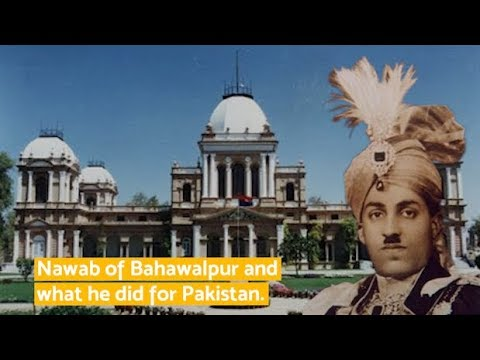 The Nawab of Bahawalpur and what he did for Pakistan.