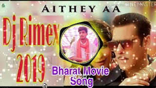 O Aithey Aa 2019 { Dj Rimex } Bharat Movie Song_-_Bollywood New Dhamaka Salman Khan【Mr.DJ AJAY SAIN】