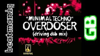 Overdoser (Driving Dub Mix) : Minimal Techno [BeatMania GB]