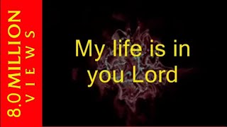 MY LIFE IS IN YOU LORD!
