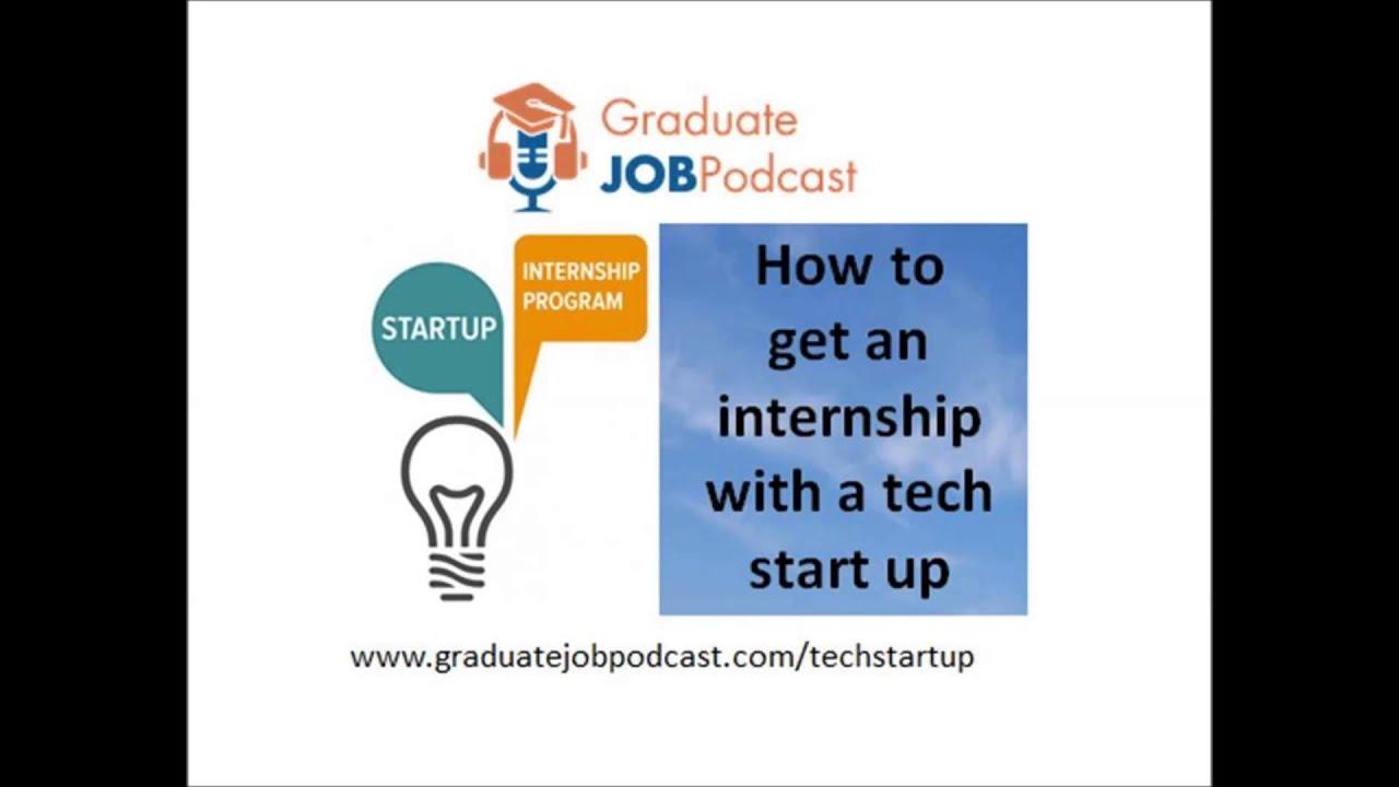 how to get an internship a tech start up graduate job how to get an internship a tech start up graduate job podcast 9