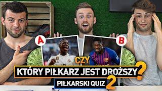KTÓRY PIŁKARZ JEST DROŻSZY 2! | PIŁKARSKI QUIZ