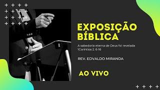 Exposição Bíblica | 11/10/2020 | Rev. Edvaldo Miranda | 1 Coríntios 2. 6-16