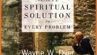 Wayne Dyer - Theres A Spiritual Solution To Every Problem