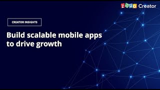 Build scalable mobile apps to drive growth | Creator Insights | Zoho Creator