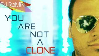 DJ RaMiN - You're Not A Clone (Original Radio Edit)