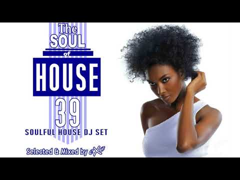 The Soul of House Vol. 39 (Soulful House Mix)