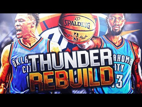 REBUILDING THE OKLAHOMA CITY THUNDER! RUSSELL WESTBROOK + PAUL GEORGE CO-MVP'S?! NBA 2K18 MY LEAGUE