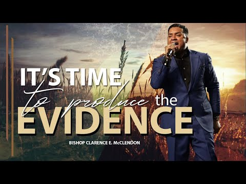 It's Time To Produce The Evidence - Bishop Clarence E. McClendon - March 8, 2020