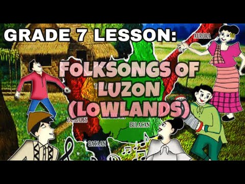 GRADE 7: FOLKSONGS OF LOWLANDS OF LUZON