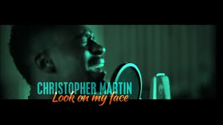 Download Christopher Martin - Look On My Face (Official ) prod. by Silly Walks Discotheque MP3 song and Music Video