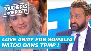 "Natoo parle de ""LOVE ARMY FOR SOMALIA"" dans TPMP !"