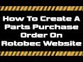 How To Create A Parts Purchase Order On Rotobec Website