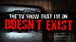 """""""The TV Show That I'm on Doesn't Exist"""" 