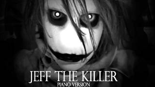Jeff The Killer Theme Song (Piano Version) Sweet Dreams Are Made Of Screams