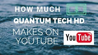 How much Quantum Tech HD makes on Youtube