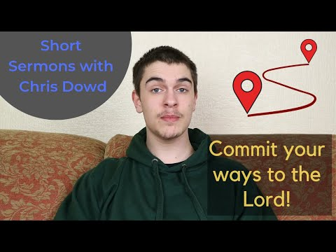 Short Sermons with Chris Dowd: Commit Your Ways to the Lord!