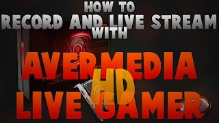 How To Record and Live Stream with AverMedia Live Gamer HD!