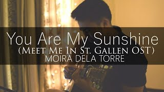 (WITH FREE TABS) Moira Dela Torre | You Are My Sunshine (Meet Me In St. Gallen OST) By Jorell