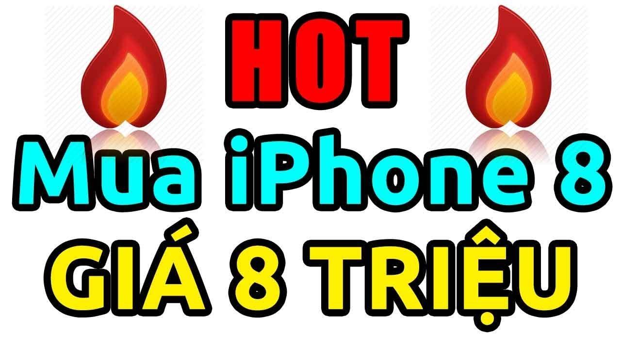 [HOT] Nhanh tay mua iPhone 8 giá 8 triệu