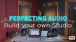 Build your own Studio: Perfecting Audio