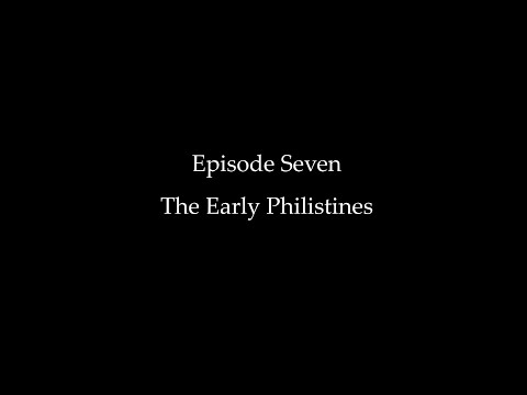 Episode Seven: The Early Philistines