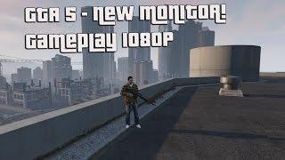 GTA 5 - New Monitor! Gameplay | 1080p