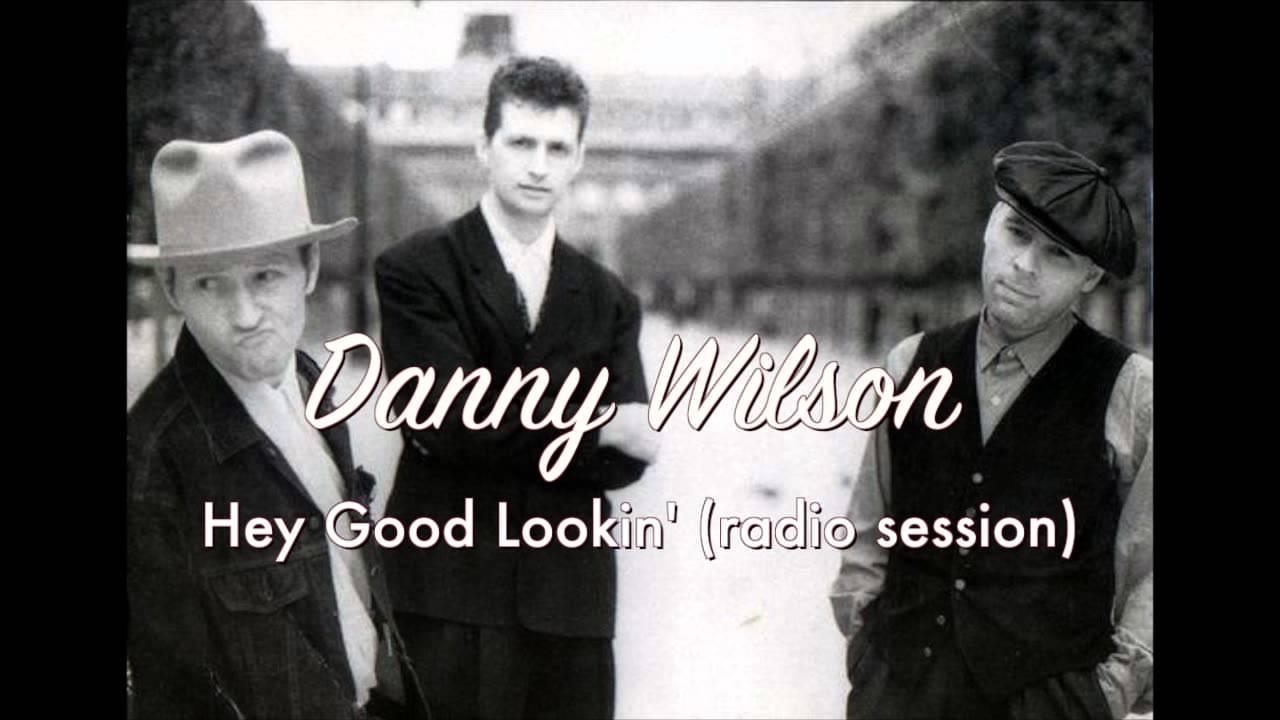 Download Danny Wilson - Hey Good Lookin' (radio session)