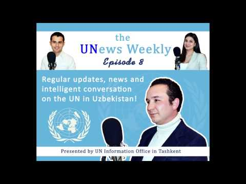 """""""UNews Weekly"""" - Audio podcast from UN Information Office Tashkent (Episode 8)"""