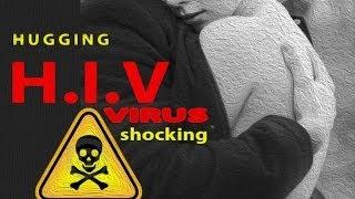 H. I .V Virus from Hugging' Someone ''shocking news''