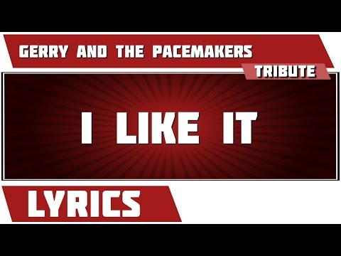 I Like It - Gerry and the Pacemakers tribute - Lyrics