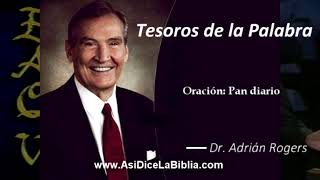 Oración: Pan diario - Tesoros de la Palabra, Dr. Adrián Rogers