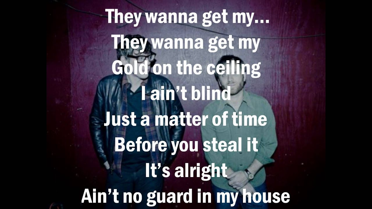 The Black Keys - Gold on the Ceiling with lyrics - YouTube