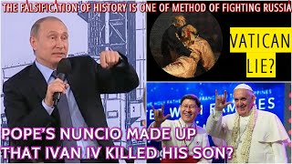 Putin: Vatican Falisfied Russian History Since Ivan The Terrible Refused To Convert To Catholicism?