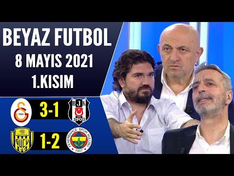 Beyaz Futbol 8 Mayıs 2021 1.Kısım (Galatasaray 3-1 Beşiktaş / Ankaragücü 1-2 Fenerbahçe)
