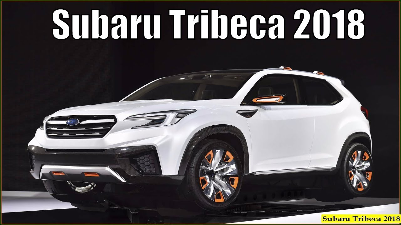 Different Suv Models >> Subaru Tribeca 2018 - Upcoming 2018 Subaru Tribeca First Look Interior and Exterior - YouTube