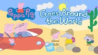 Peppa Pig Goes Around the World - Pack your bags & join Peppa!