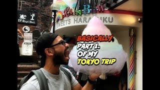 Part 1 of my TOKYO TRIP,  BASICALLY