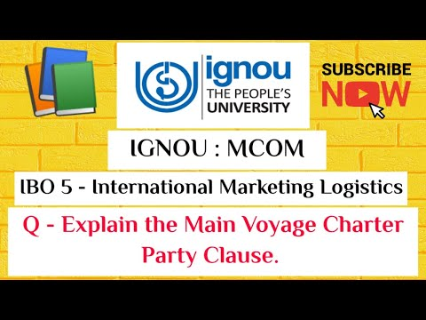 IGNOU : IBO 5 - International Marketing Logistics, Unit 12 : Topic- Main Voyage Charter Party Clause