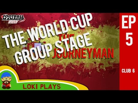 🐺🐶 FM17 - The Journeyman EP5 C6 - Spain World Cup Group Stage - Football Manager 2017 Lets Play