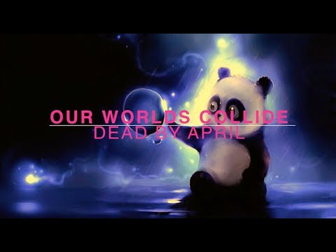 Dead by April - Our Worlds Collide (Lyrics/ Lyric video)