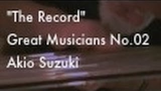 """The Record"" -- Great Musicians No.02 [Akio Suzuki] --"